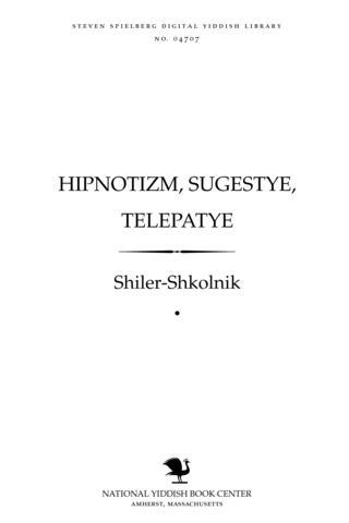 Thumbnail image for Hipnoṭizm, sugesṭye, ṭelepaṭye a hanṭbukh tsu farshṭarḳn dem ṿiln, feiḳeyṭn un andere gaysṭiḳe eygnshafṭn