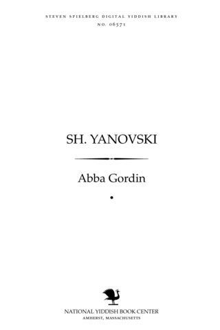 Thumbnail image for Sh. Yanoṿsḳi zayn lebn, ḳemfn un shafn, 1864-1939