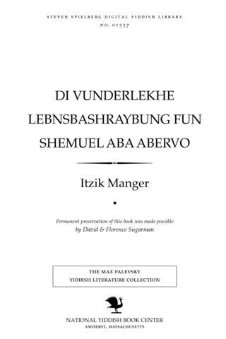 Thumbnail image for Di ṿunderlekhe lebnsbashraybung fun Shemu'el Aba Aberṿo dos bukh fun Ganeydn