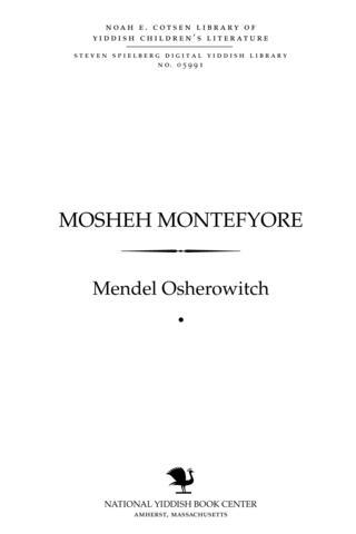 Thumbnail image for Mosheh Monṭefyore 1784-1885 : di lebns-geshikhṭe fun a Yidn miṭ a ṿarem harts