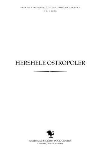 Thumbnail image for Hershele Osṭropoler der ṿelṭ berihmṭer ṿiṭtsling : beshribeh zayne aneḳdoṭen, stsenes un shṭuḳes
