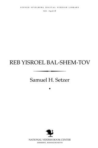 Thumbnail image for Reb Yiśroel Bal-Shem-Ṭov zayn leben, lehre un ṿirḳen