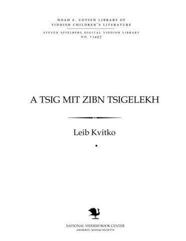 Thumbnail image for A tsig miṭ zibn tsigelekh