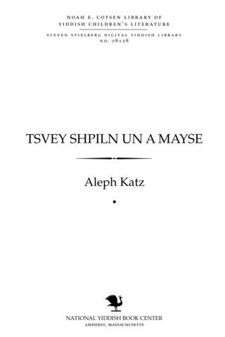 Thumbnail image for Tsṿey shpiln un a mayse Guṭ morgn, alef ; Purim-shpil, un, Yosele