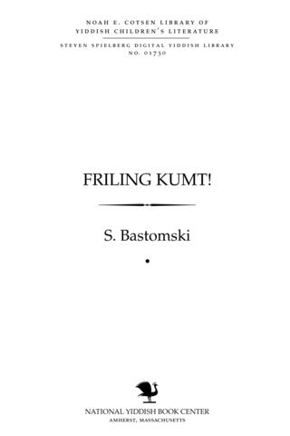 Thumbnail image for Friling ḳumṭ! a fanṭasṭishe ḳomedye far ḳinder in 2 aḳṭn : miṭ gezang un ṭents
