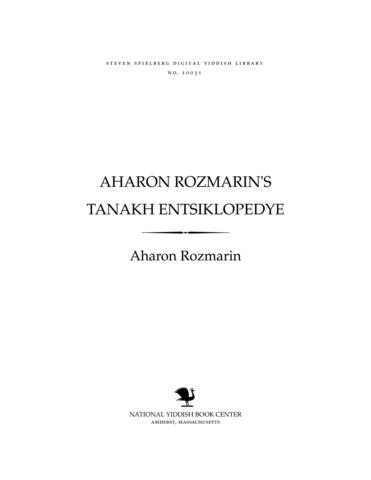Thumbnail image for Aharon Rozmarin's TN'KH [tanakh] entsiḳlopedye perzenlekhḳayṭn ; frages un enṭfers loyṭ talmud, medresh, zoyer, rishoynim un aḥroynim