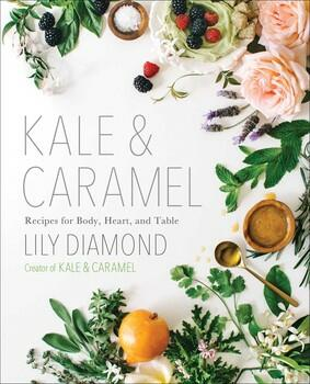 "Image of the cover of Lily Diamond's book ""Kale and Caramel: Recipes for Body, Heart, and Table."""